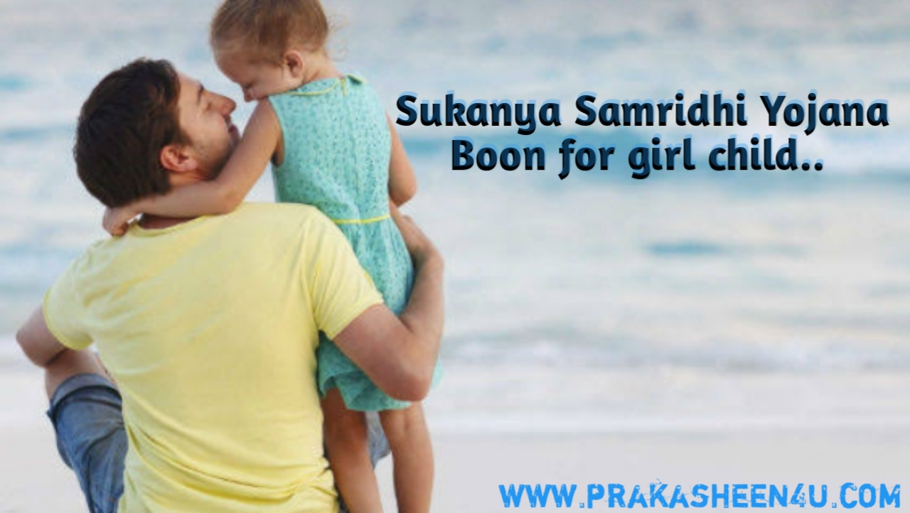 Sukanya samridhi yojana-    Boon for girl child